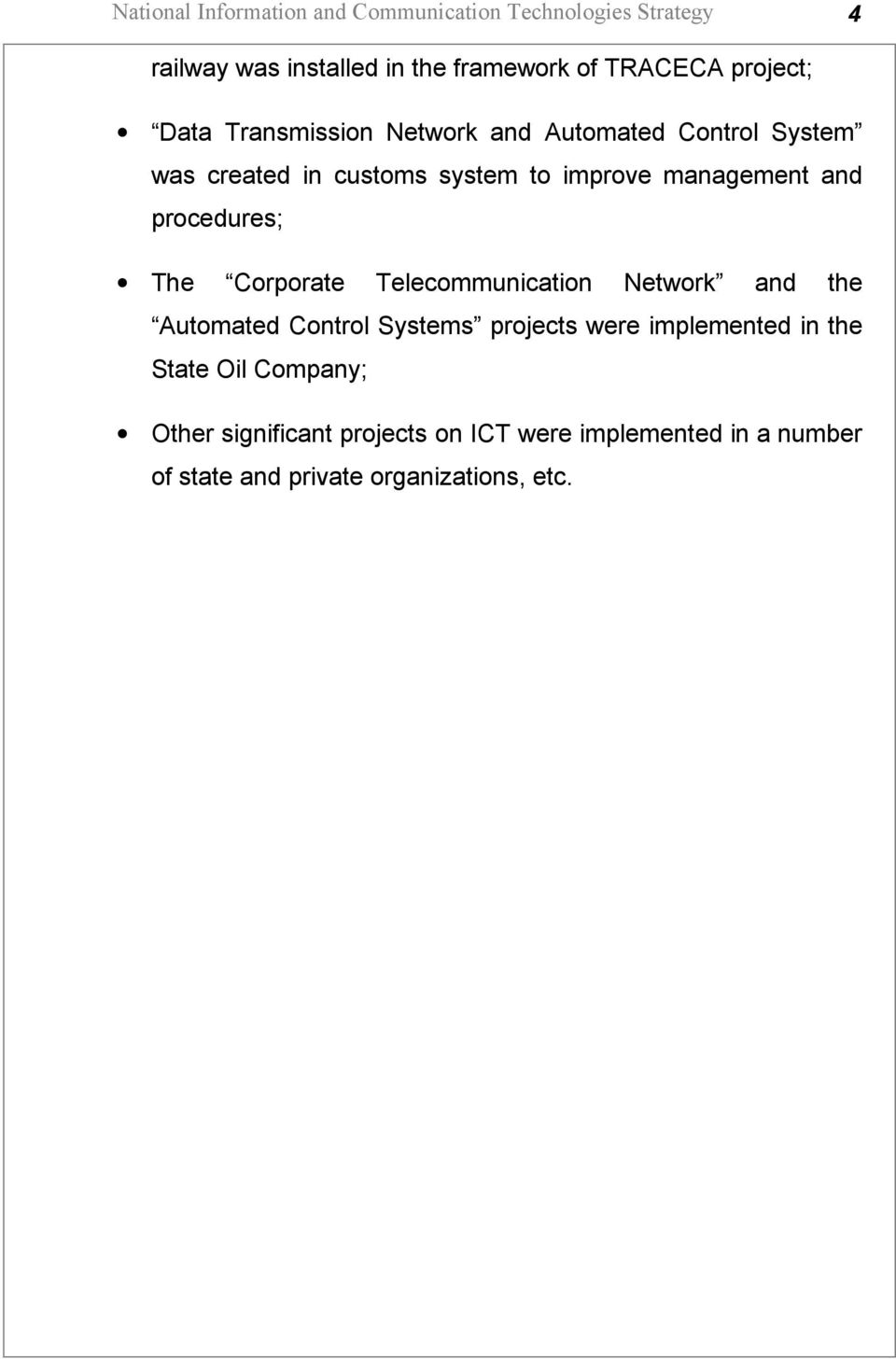 and procedures; The Corporate Telecommunication Network and the Automated Control Systems projects were implemented in