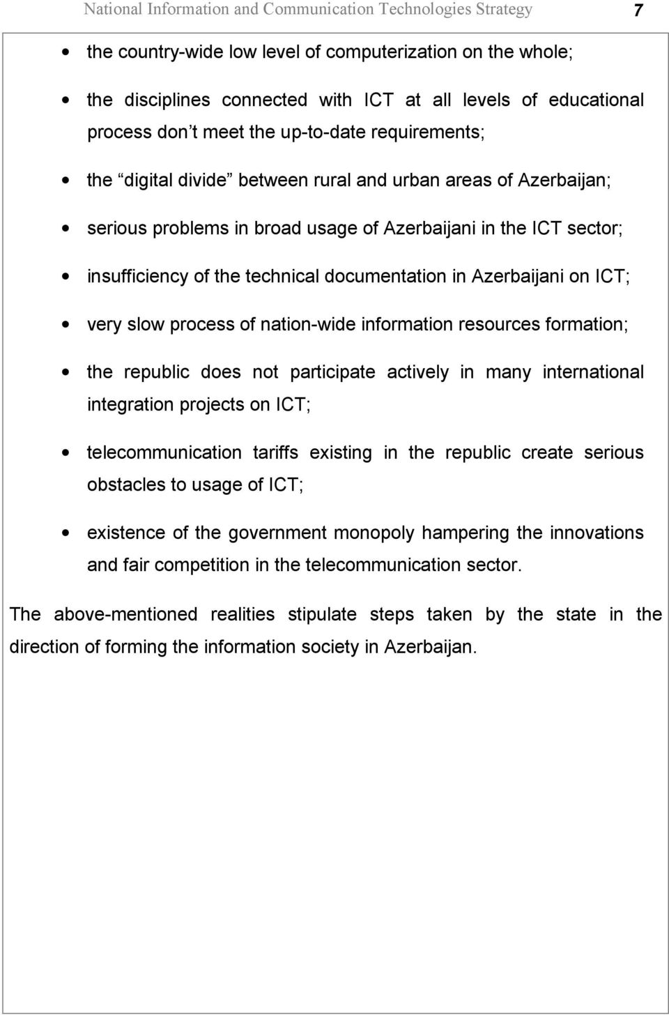 documentation in Azerbaijani on ICT; very slow process of nation-wide information resources formation; the republic does not participate actively in many international integration projects on ICT;