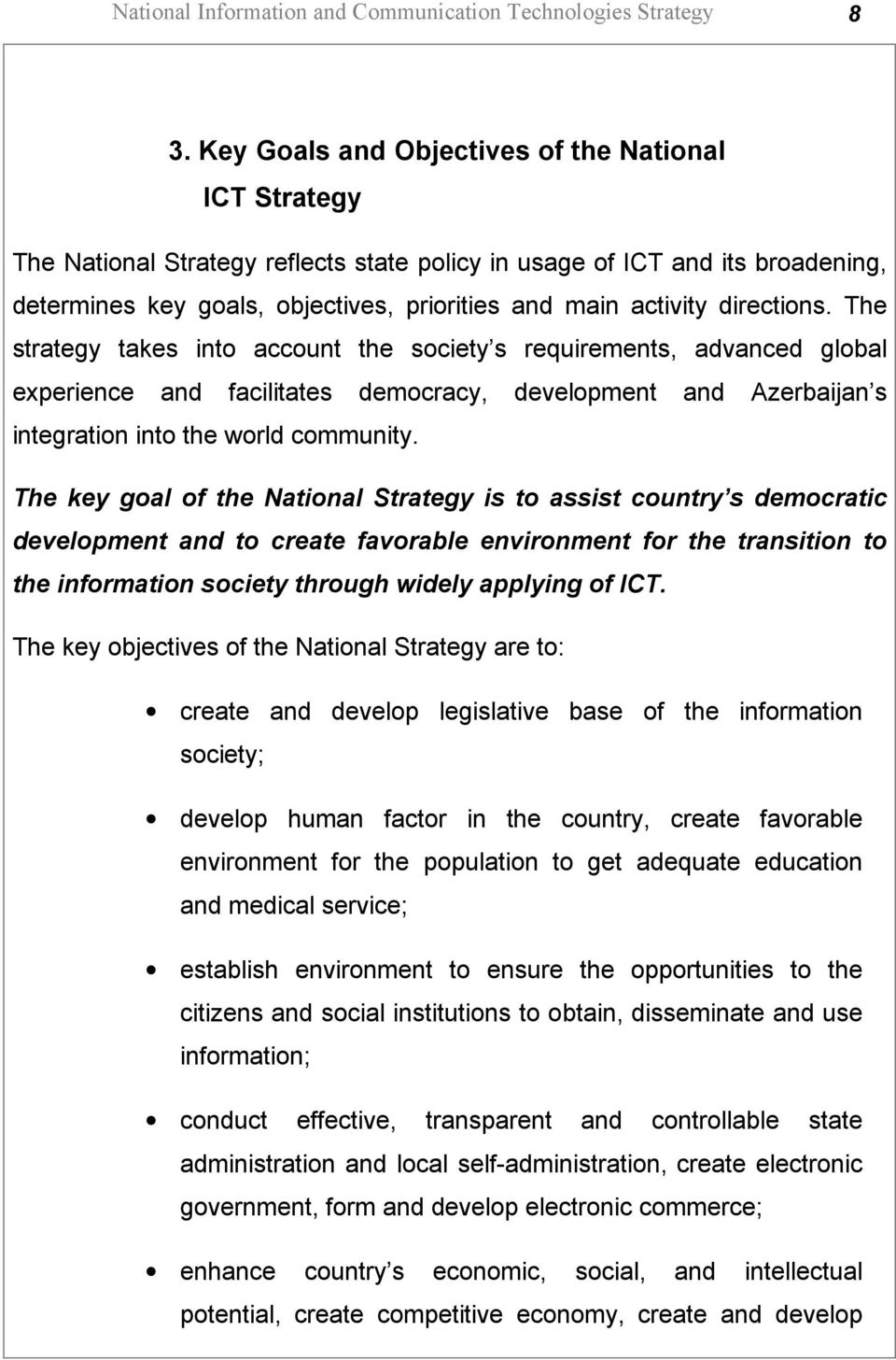 directions. The strategy takes into account the society s requirements, advanced global experience and facilitates democracy, development and Azerbaijan s integration into the world community.