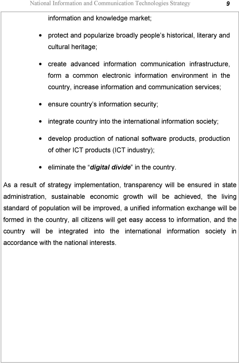 integrate country into the international information society; develop production of national software products, production of other ICT products (ICT industry); eliminate the digital divide in the