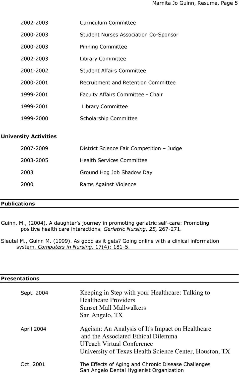 District Science Fair Competition Judge 2003-2005 Health Services Committee 2003 Ground Hog Job Shadow Day 2000 Rams Against Violence Publications Guinn, M., (2004).