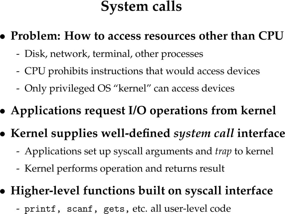 kernel Kernel supplies well-defined system call interface - Applications set up syscall arguments and trap to kernel - Kernel