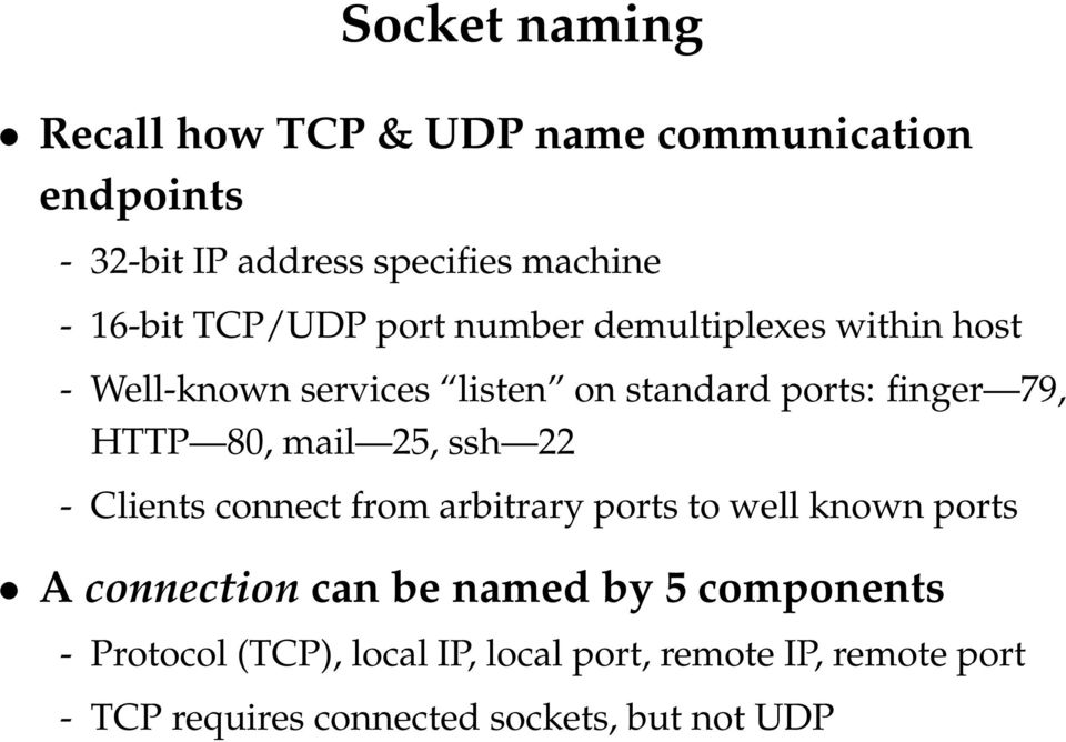 80, mail 25, ssh 22 - Clients connect from arbitrary ports to well known ports A connection can be named by 5