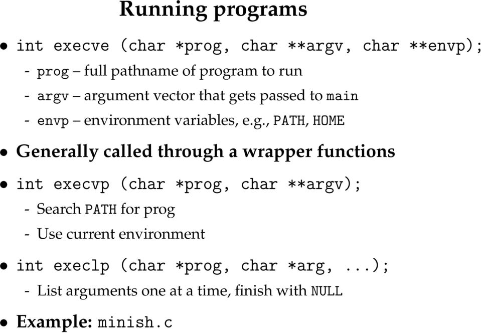 through a wrapper functions int execvp (char *prog, char **argv); - Search PATH for prog - Use current