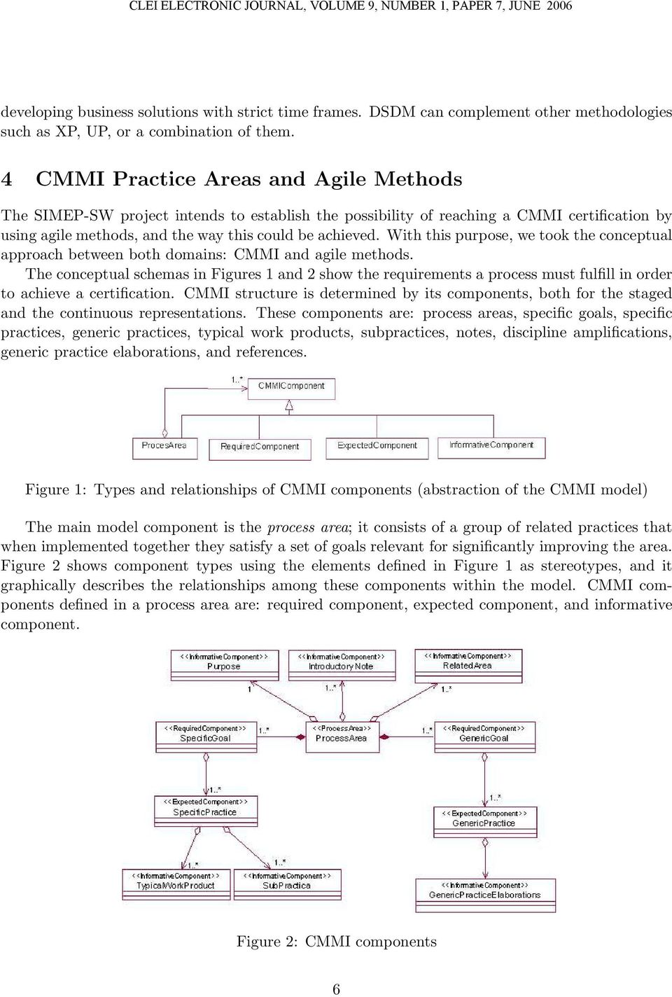 With this purpose, we took the conceptual approach between both domains: CMMI and agile methods.