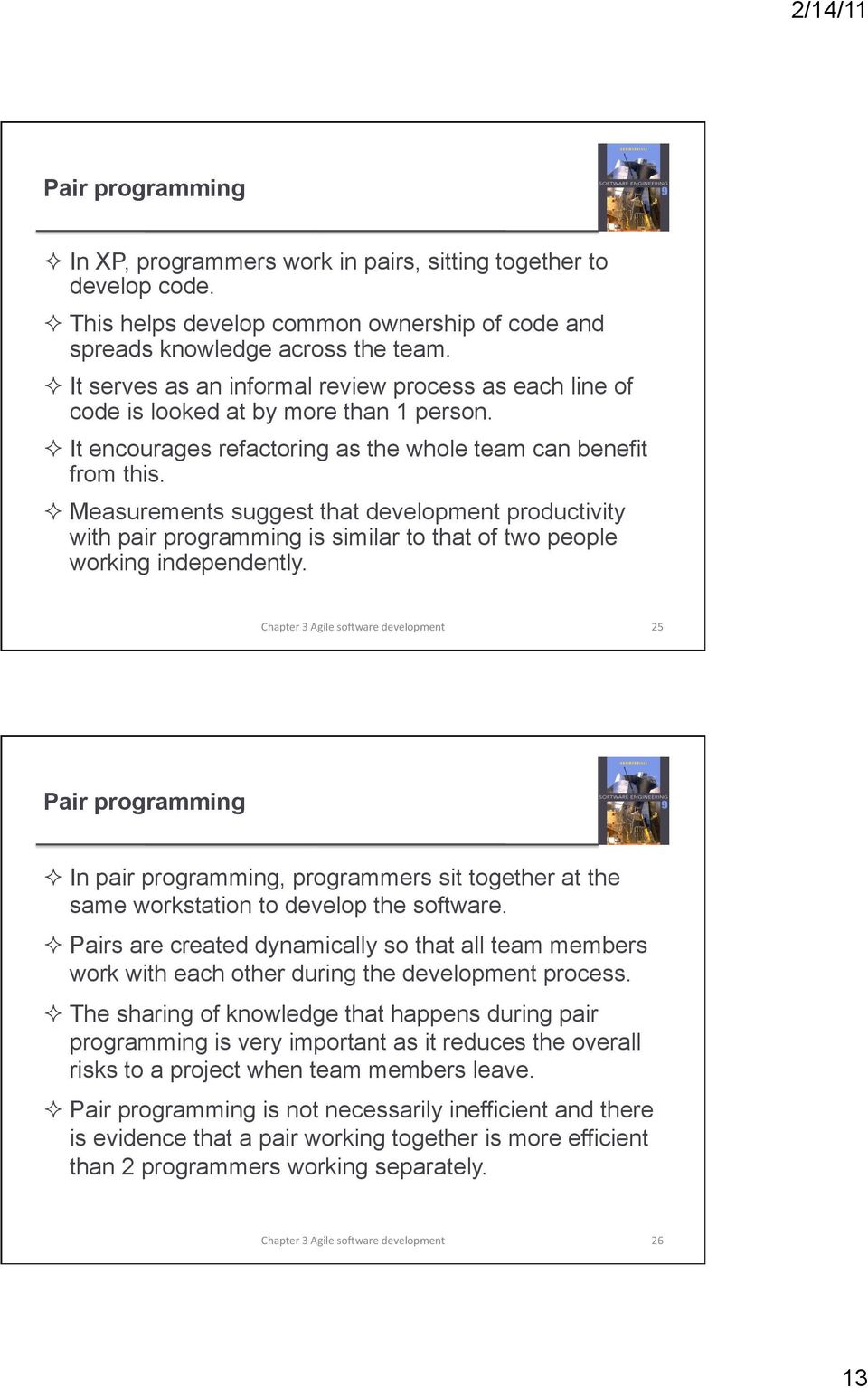 Measurements suggest that development productivity with pair programming is similar to that of two people working independently.