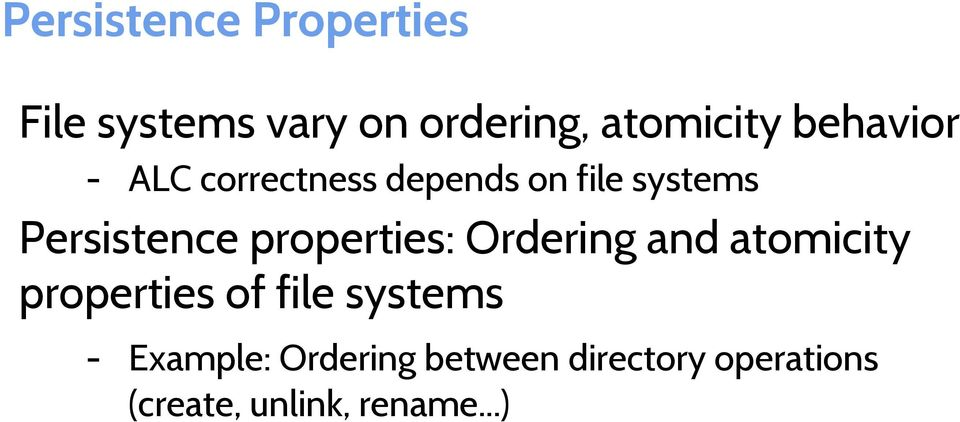 properties: Ordering and atomicity properties of file systems -