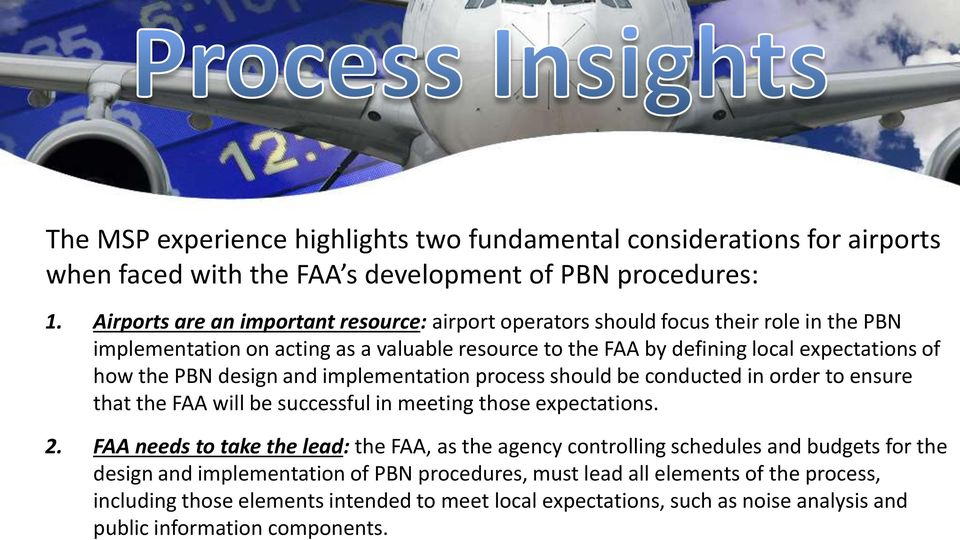 PBN design and implementation process should be conducted in order to ensure that the FAA will be successful in meeting those expectations. 2.