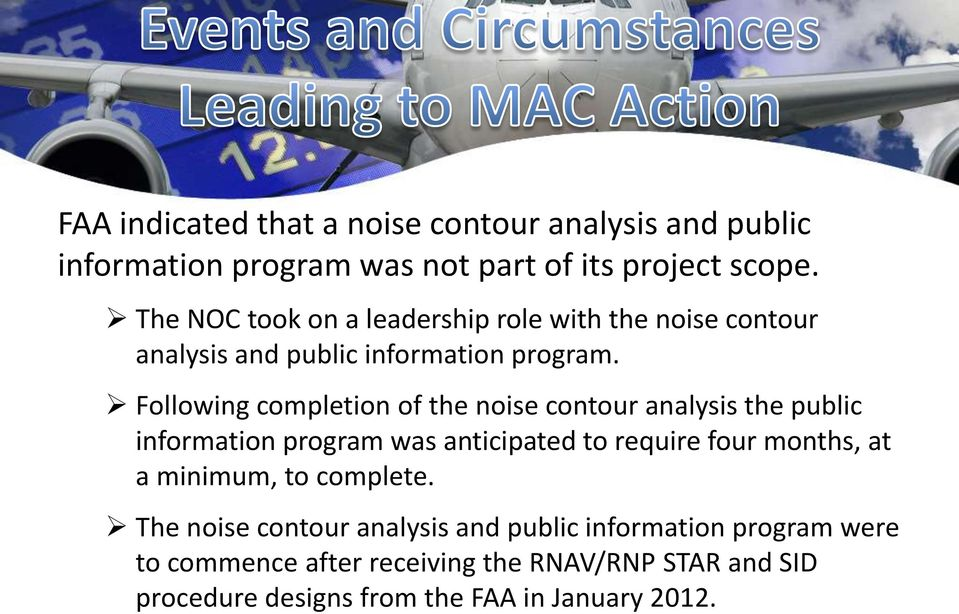 Following completion of the noise contour analysis the public information program was anticipated to require four months, at a