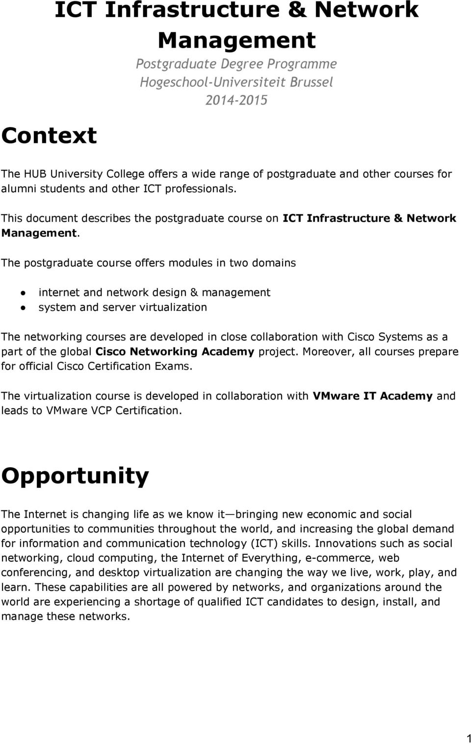 The postgraduate course offers modules in two domains internet and network design & management system and server virtualization The networking courses are developed in close collaboration with Cisco