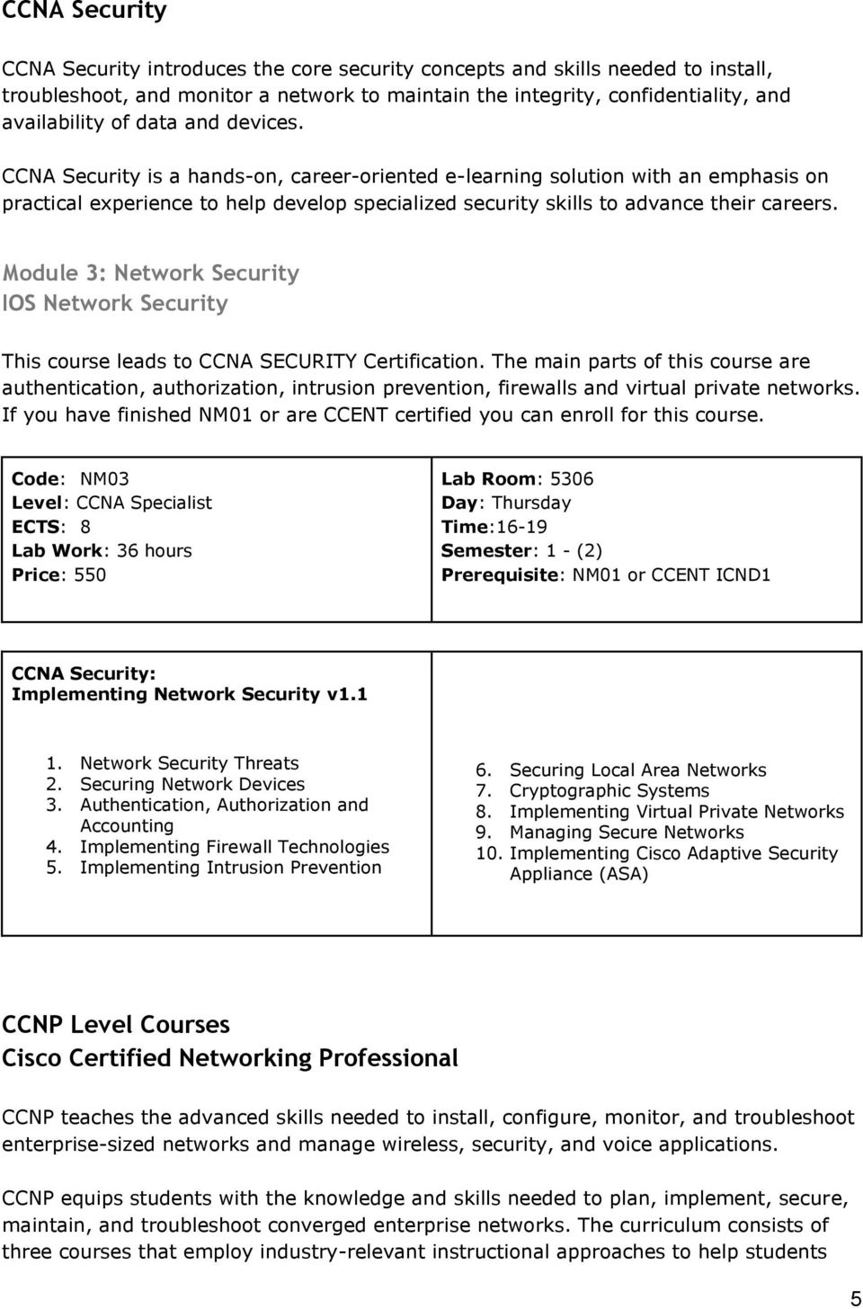 Module 3: Network Security IOS Network Security This course leads to CCNA SECURITY Certification.