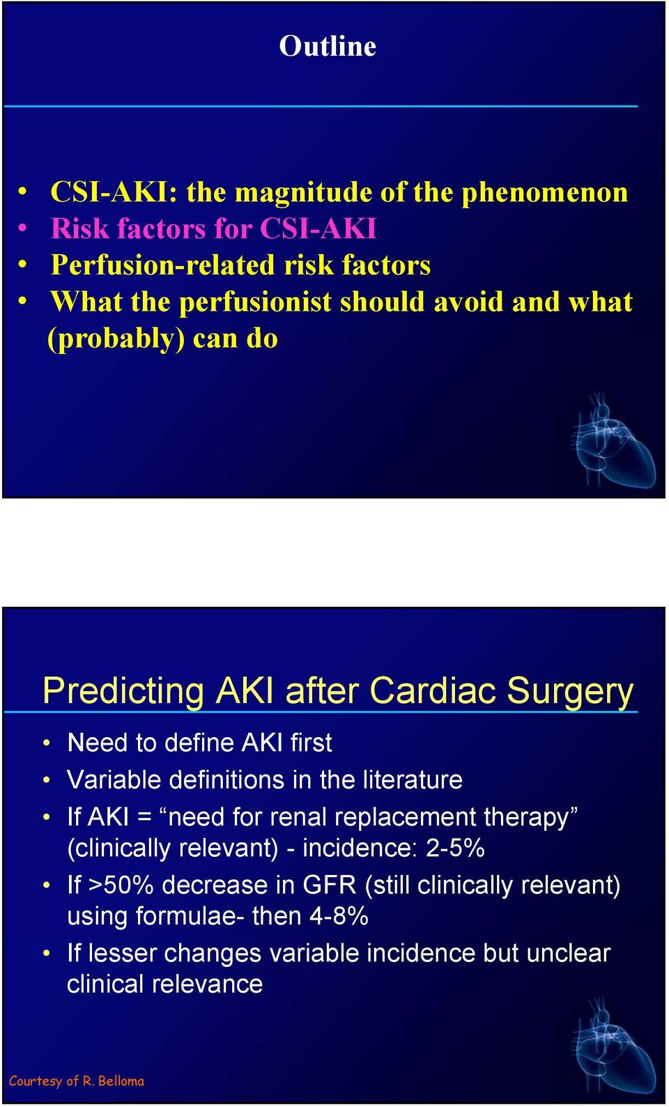 in the literaturet If AKI = need for renal replacement therapy (clinically relevant) - incidence: 2-5% If >50% decrease in GFR