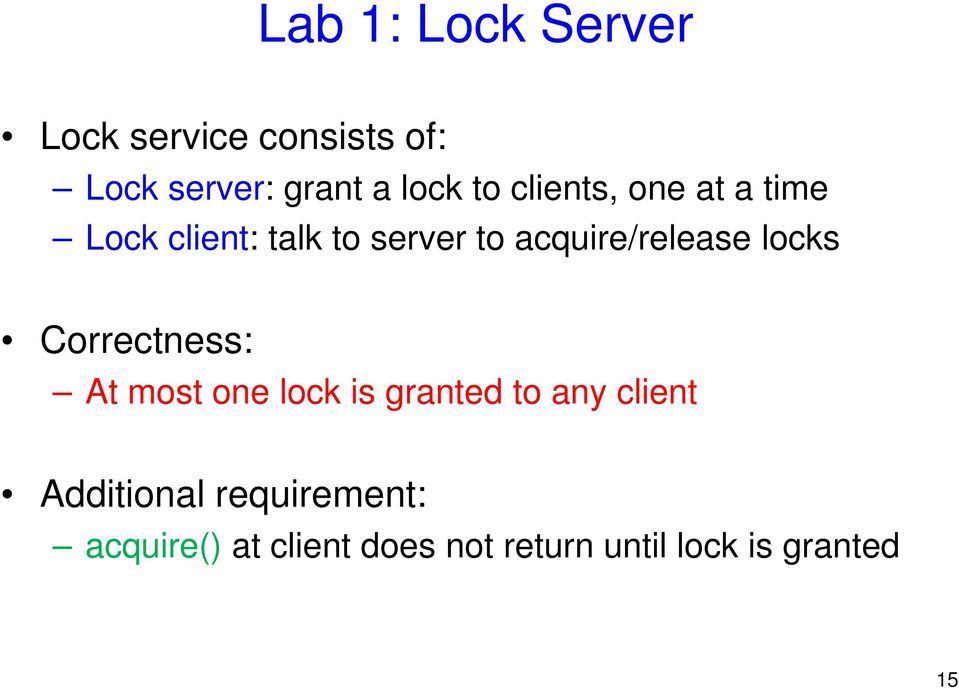 Correctness: At most one lock is granted to any client Additional