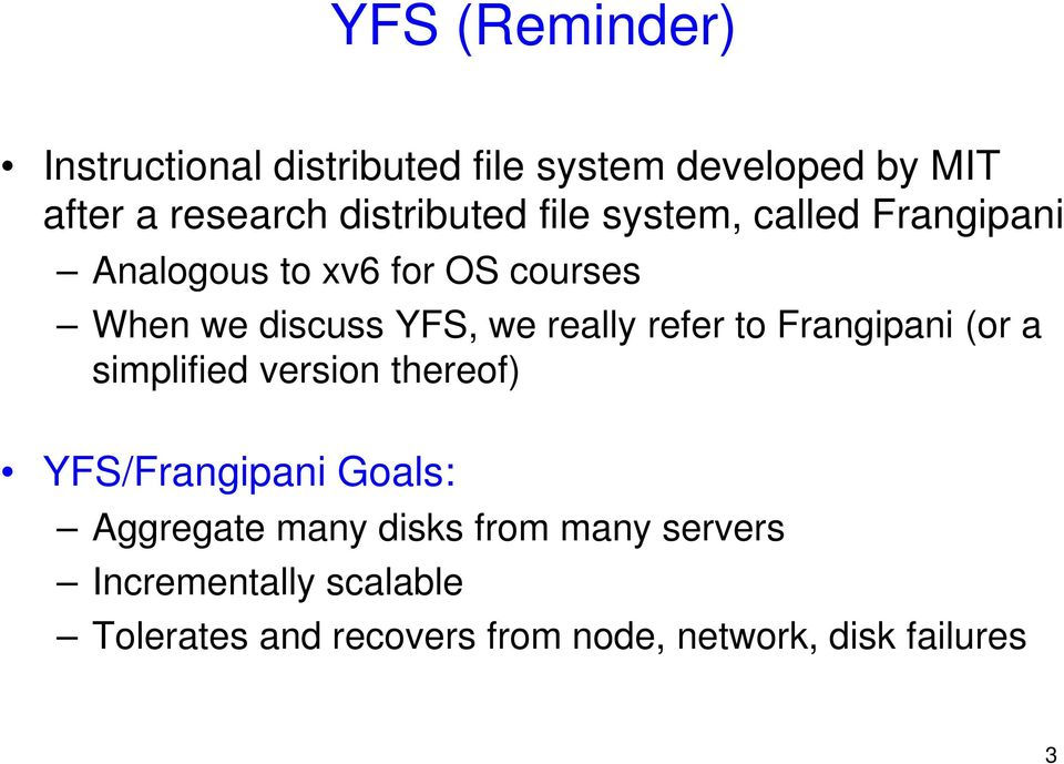we really refer to Frangipani (or a simplified version thereof) YFS/Frangipani Goals: Aggregate