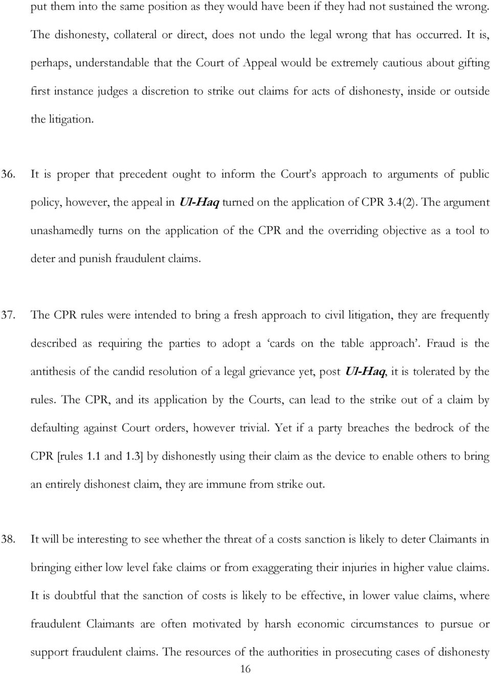 litigation. 36. It is proper that precedent ought to inform the Court s approach to arguments of public policy, however, the appeal in Ul-Haq turned on the application of CPR 3.4(2).