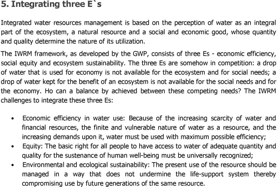 The three Es are somehow in competition: a drop of water that is used for economy is not available for the ecosystem and for social needs; a drop of water kept for the benefit of an ecosystem is not