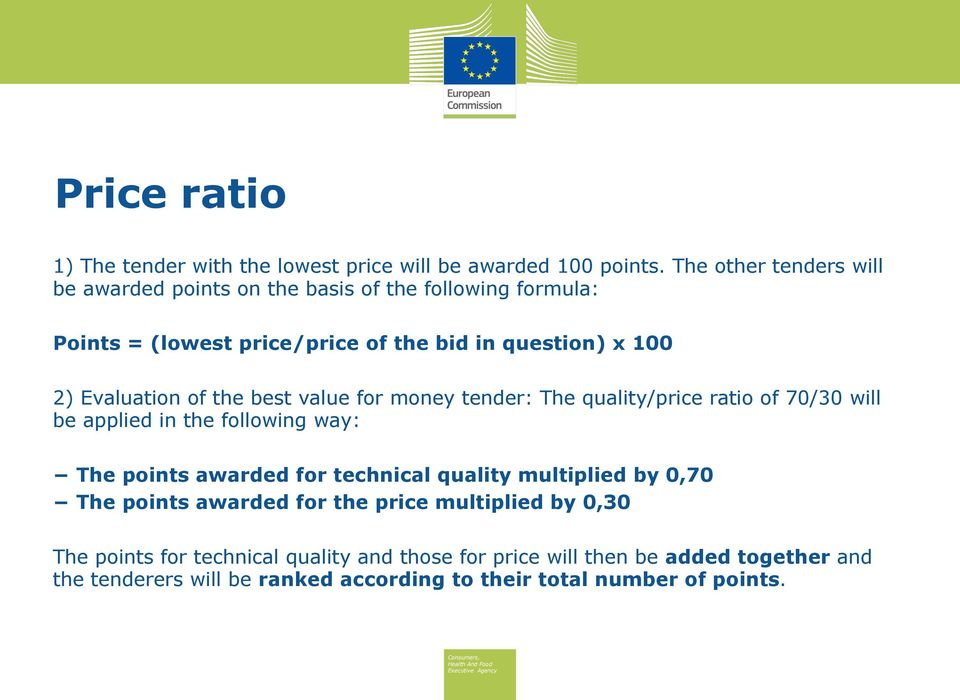 Evaluation of the best value for money tender: The quality/price ratio of 70/30 will be applied in the following way: The points awarded for technical