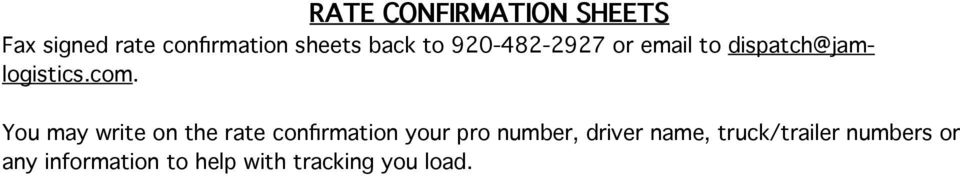 You may write on the rate confirmation your pro number, driver