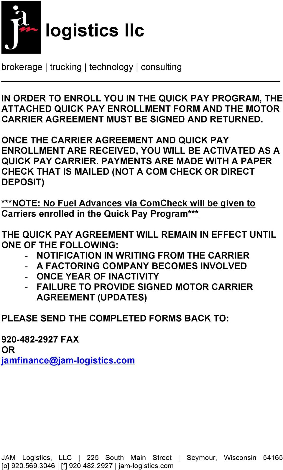 PAYMENTS ARE MADE WITH A PAPER CHECK THAT IS MAILED (NOT A COM CHECK OR DIRECT DEPOSIT) ***NOTE: No Fuel Advances via ComCheck will be given to Carriers enrolled in the Quick Pay Program*** THE QUICK