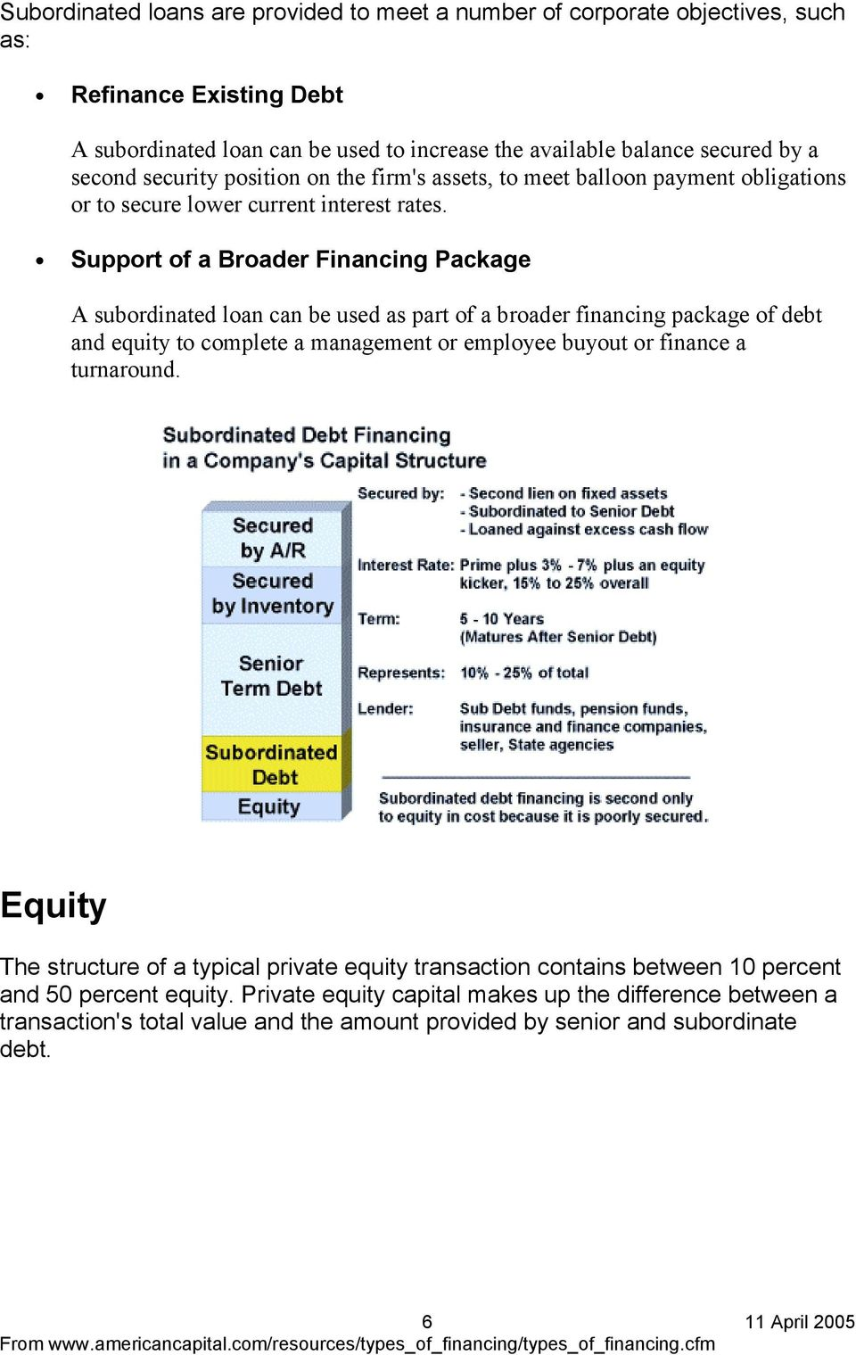 Support of a Broader Financing Package A subordinated loan can be used as part of a broader financing package of debt and equity to complete a management or employee buyout or finance a