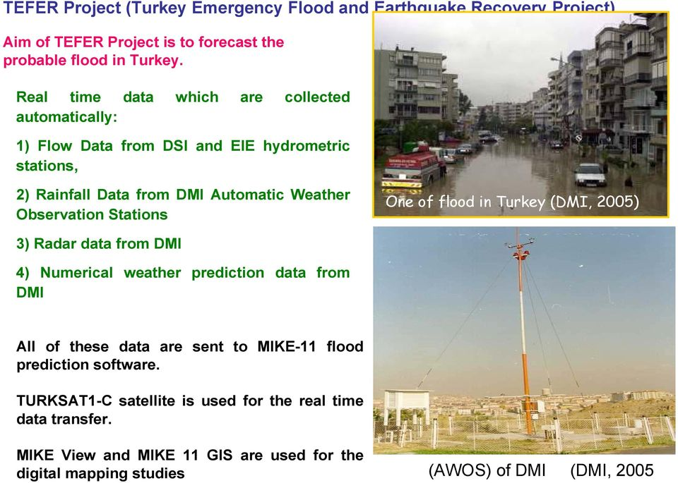 Observation Stations One of flood in Turkey (DMI, 2005) 3) Radar data from DMI 4) Numerical weather prediction data from DMI All of these data are sent to