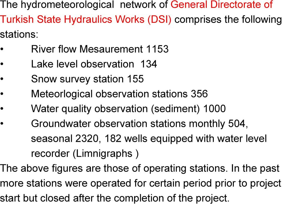 1000 Groundwater observation stations monthly 504, seasonal 2320, 182 wells equipped with water level recorder (Limnigraphs ) The above figures are