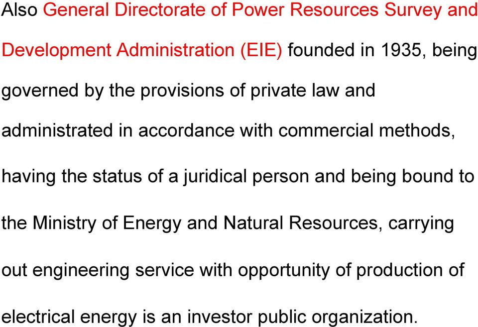 having the status of a juridical person and being bound to the Ministry of Energy and Natural Resources,