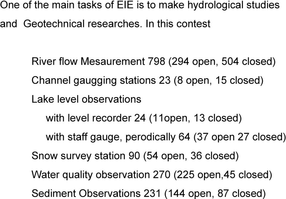 Lake level observations with level recorder 24 (11open, 13 closed) with staff gauge, perodically 64 (37 open 27