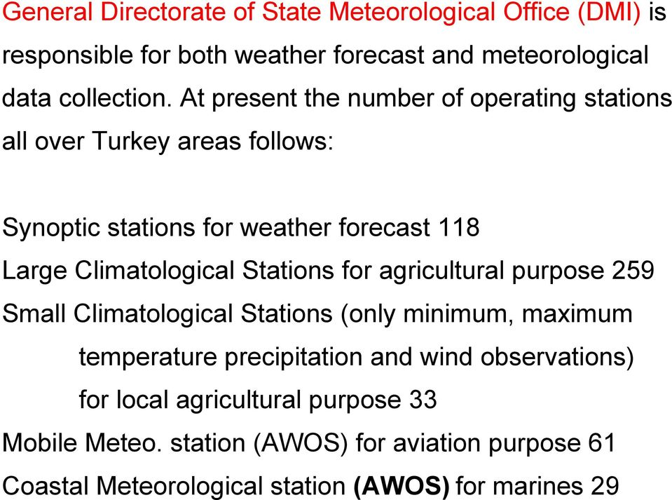 Climatological Stations for agricultural purpose 259 Small Climatological Stations (only minimum, maximum temperature precipitation and