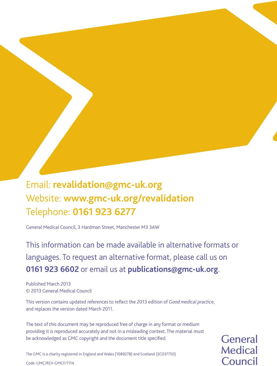 org/revalidation Telephone: 0161 923 6277 General Medical Council, 3 Hardman Street, Manchester M3 3AW This information can be made available in alternative formats or languages.