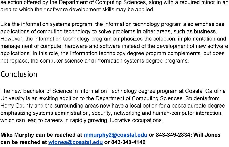 However, the information technology program emphasizes the selection, implementation and management of computer hardware and software instead of the development of new software applications.
