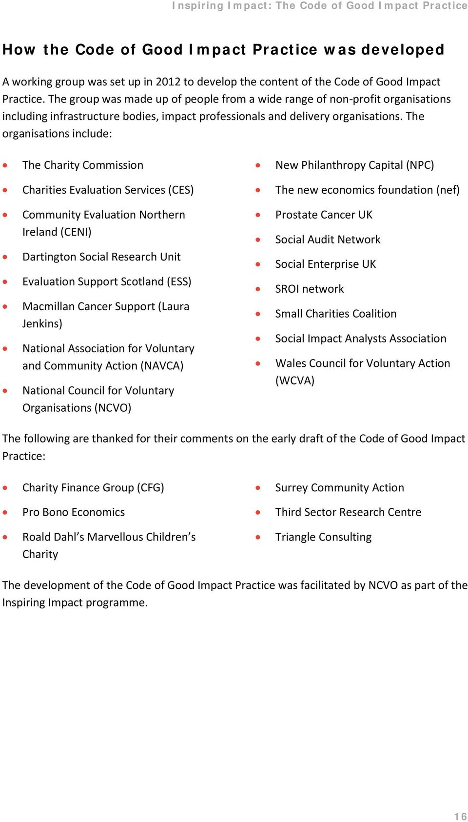 The organisations include: The Charity Commission Charities Evaluation Services (CES) Community Evaluation Northern Ireland (CENI) Dartington Social Research Unit Evaluation Support Scotland (ESS)