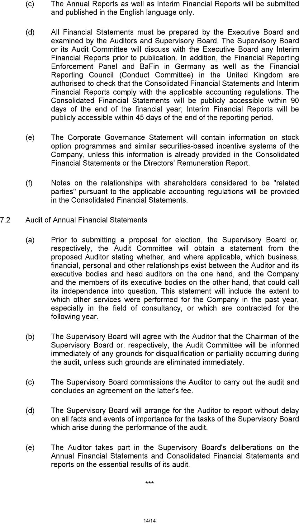 The Supervisory Board or its Audit Committee will discuss with the Executive Board any Interim Financial Reports prior to publication.
