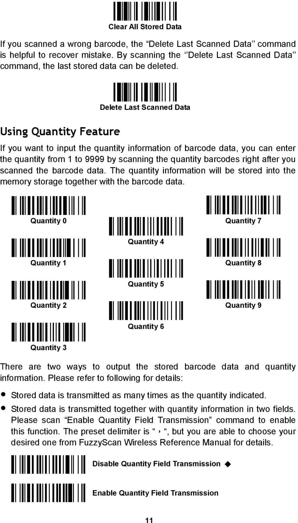 Using Quantity Feature Delete Last Scanned Data If you want to input the quantity information of barcode data, you can enter the quantity from 1 to 9999 by scanning the quantity barcodes right after
