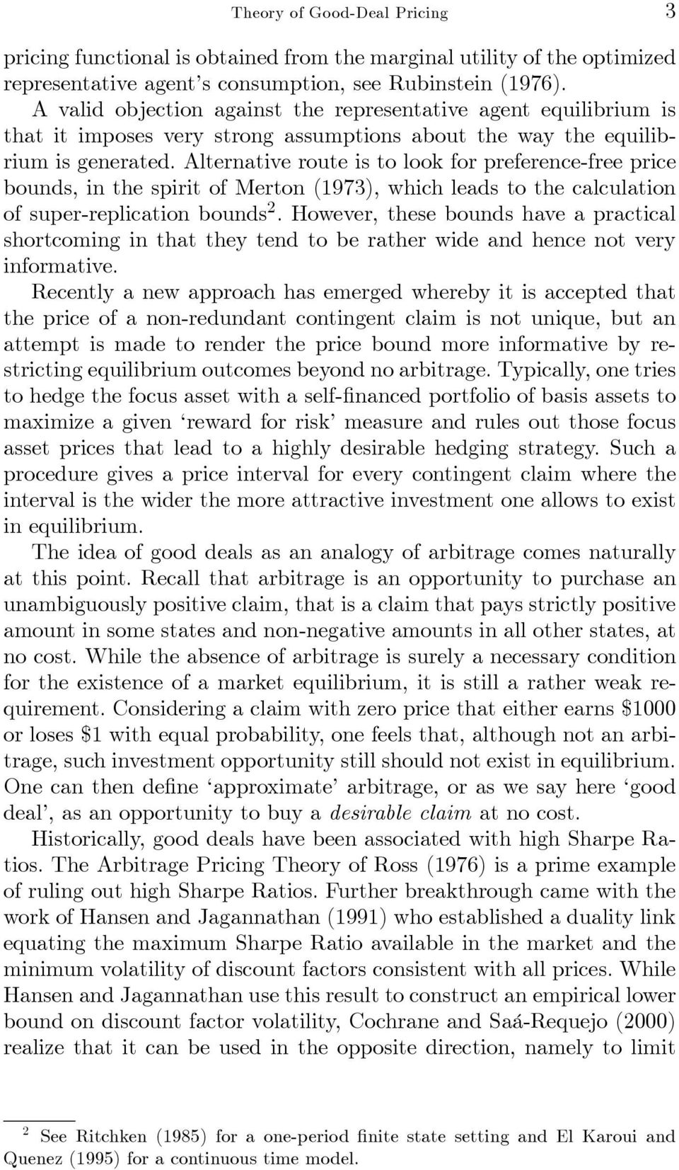 Alternative route is to look for preference-free price bounds, in the spirit of Merton (1973), which leads to the calculation of super-replication bounds 2.