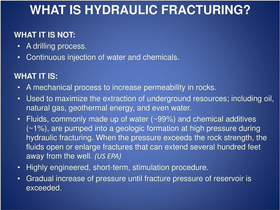 Fluids, commonly made up of water (~99%) and chemical additives (~1%), are pumped into a geologic formation at high pressure during hydraulic fracturing.