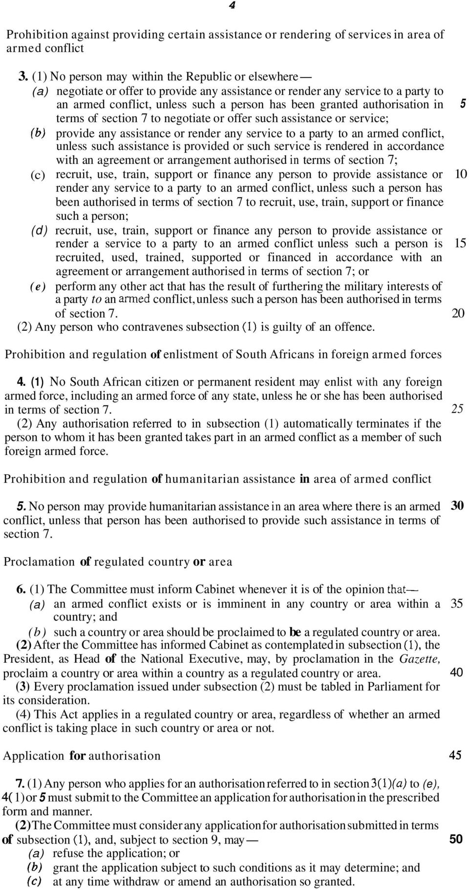 authorisation in 5 terms of section 7 to negotiate or offer such assistance or service; (b) provide any assistance or render any service to a party to an armed conflict, unless such assistance is