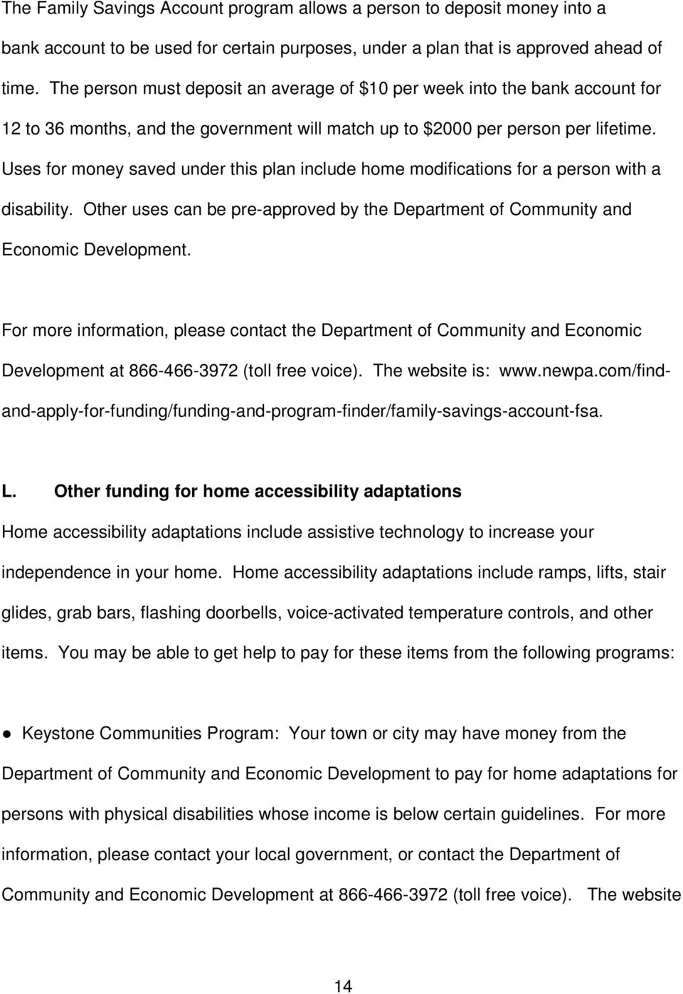 Uses for money saved under this plan include home modifications for a person with a disability. Other uses can be pre-approved by the Department of Community and Economic Development.