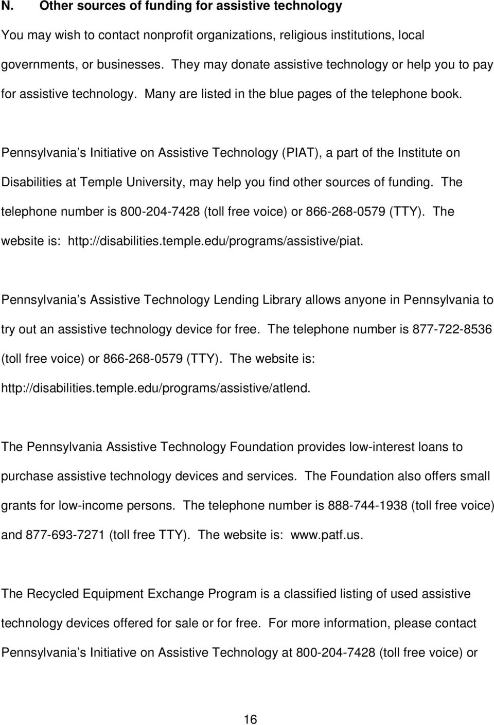 Pennsylvania s Initiative on Assistive Technology (PIAT), a part of the Institute on Disabilities at Temple University, may help you find other sources of funding.