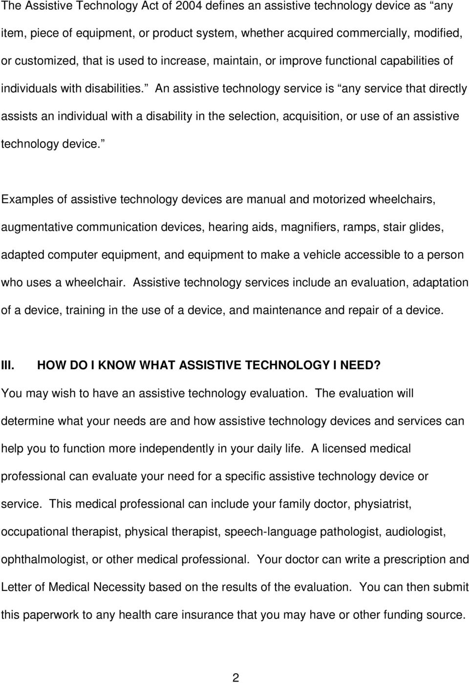 An assistive technology service is any service that directly assists an individual with a disability in the selection, acquisition, or use of an assistive technology device.