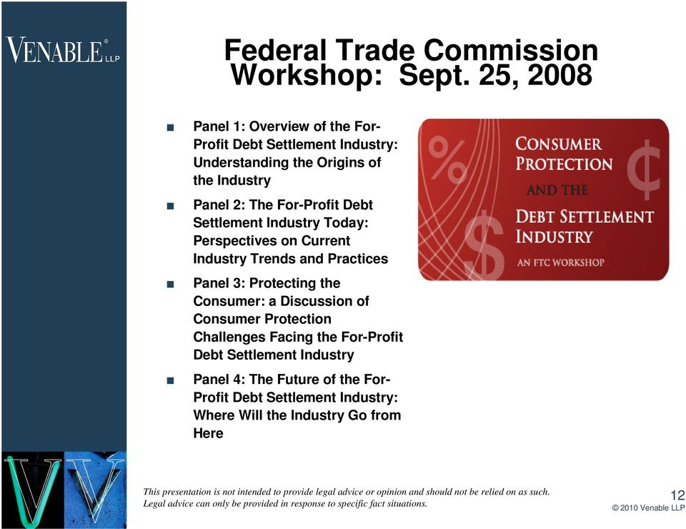 2: The For-Profit Debt Settlement Industry Today: Perspectives on Current Industry Trends and Practices Panel 3: Protecting