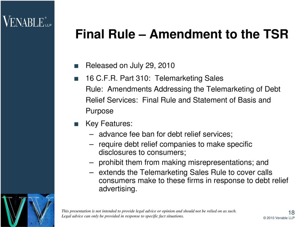 Released on July 29, 2010 16 C.F.R. Part 310: Telemarketing Sales Rule: Amendments Addressing the Telemarketing of Debt Relief