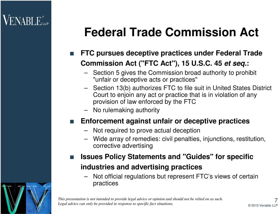 act or practice that is in violation of any provision of law enforced by the FTC No rulemaking authority Enforcement against unfair or deceptive practices Not required to prove actual