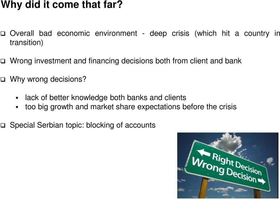 Wrong investment and financing decisions both from client and bank Why wrong decisions?