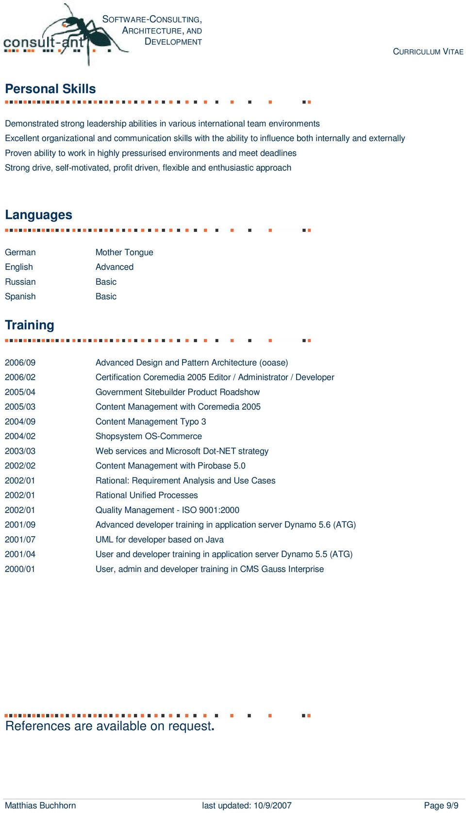 Russian Spanish Mother Tongue Advanced Basic Basic Training 2006/09 Advanced Design and Pattern Architecture (ooase) 2006/02 Certification Coremedia 2005 Editor / Administrator / Developer 2005/04