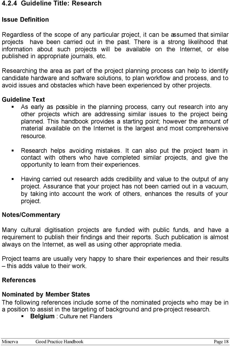 Researching the area as part of the project planning process can help to identify candidate hardware and software solutions, to plan workflow and process, and to avoid issues and obstacles which have
