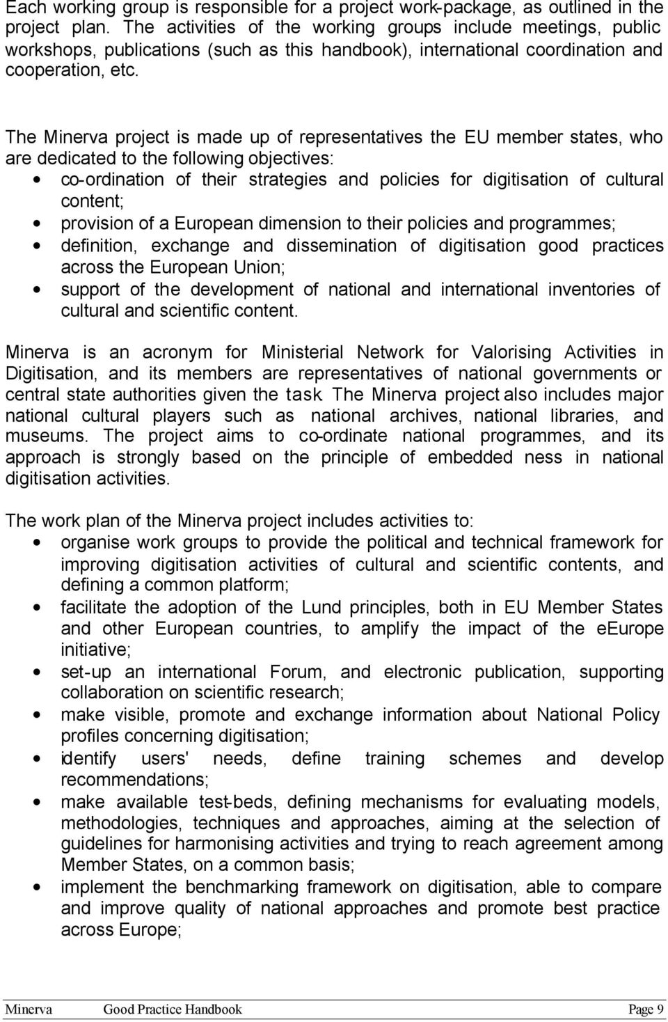 The Minerva project is made up of representatives the EU member states, who are dedicated to the following objectives: co-ordination of their strategies and policies for digitisation of cultural