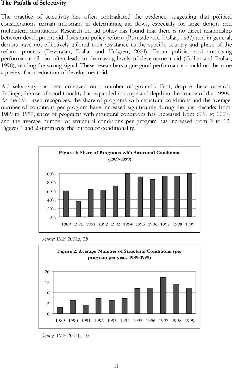 Research on aid policy has found that there is no direct relationship between development aid flows and policy reform (Burnside and Dollar, 1997) and in general, donors have not effectively tailored