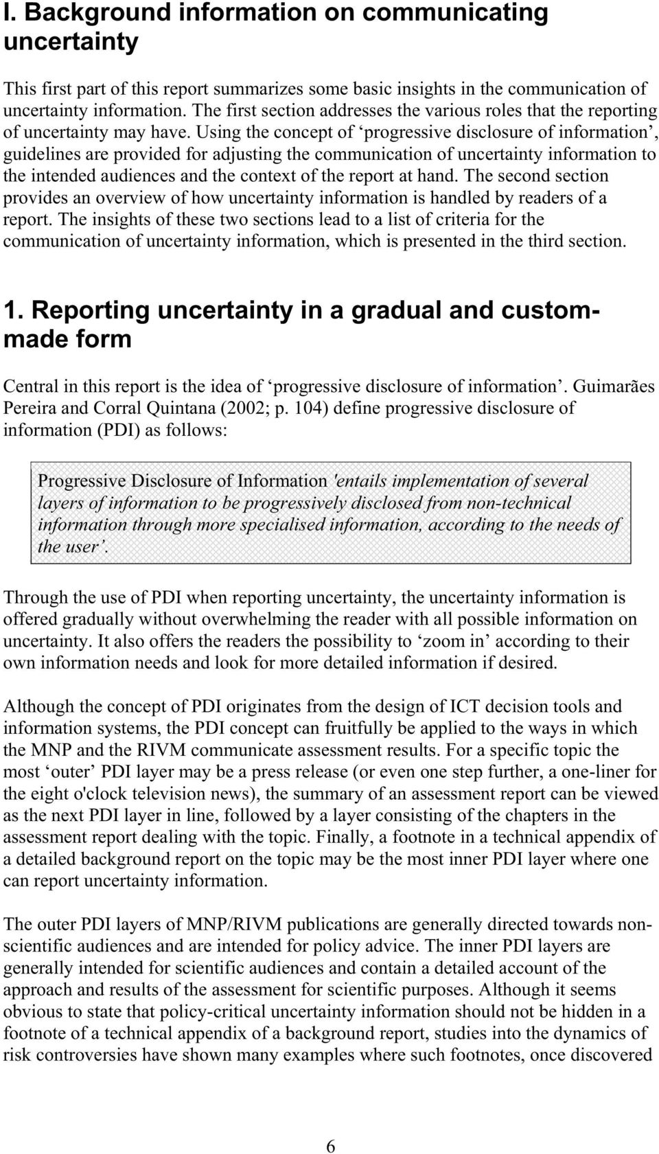 Using the concept of progressive disclosure of information, guidelines are provided for adjusting the communication of uncertainty information to the intended audiences and the context of the report