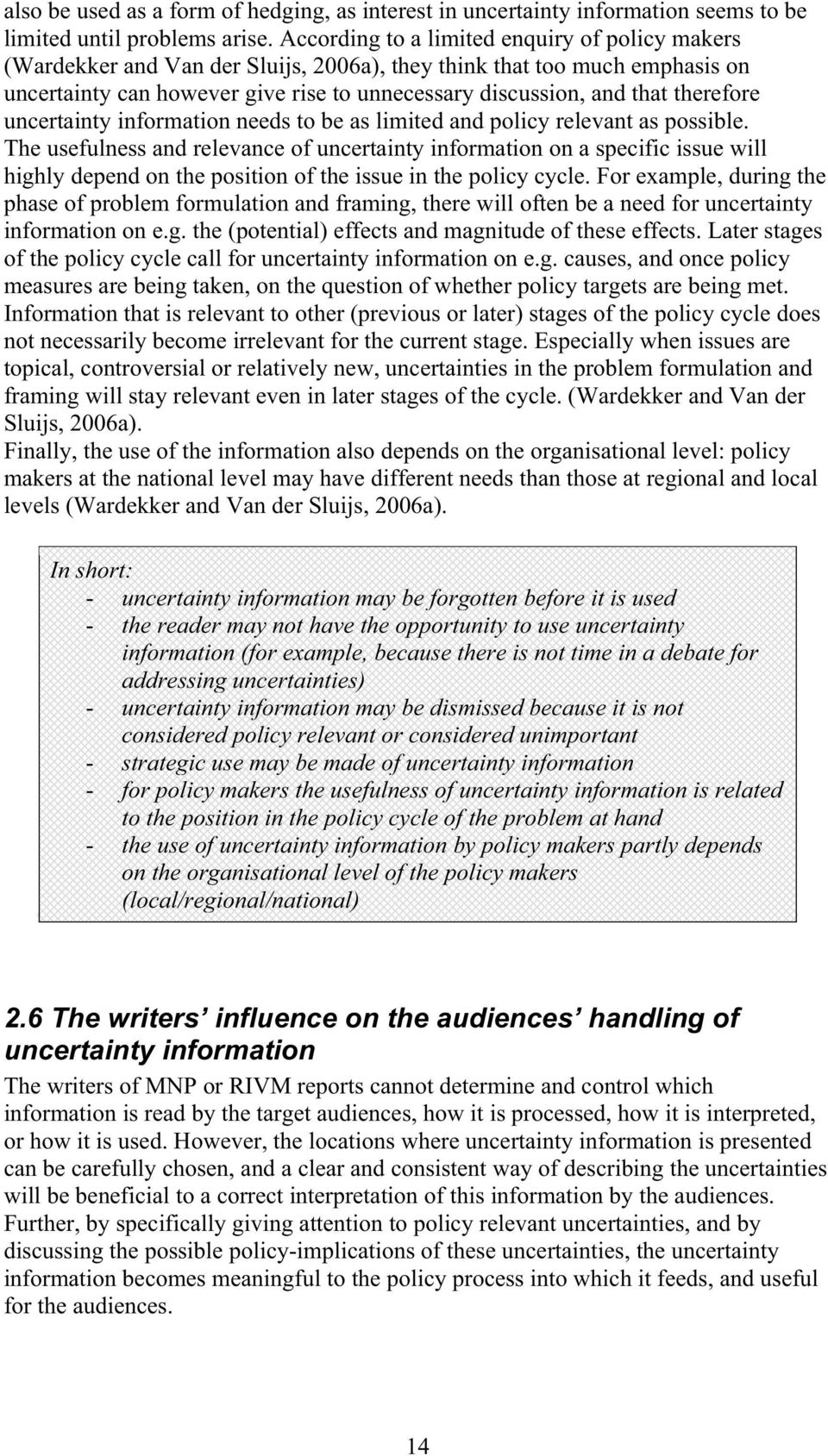 therefore uncertainty information needs to be as limited and policy relevant as possible.